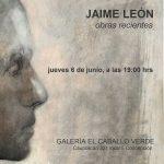 GALERÍA DE ARTE EL CABALLO VERDE: JAIME LEÓN